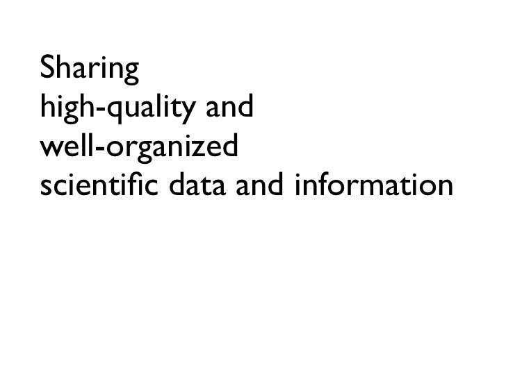 Sharinghigh-quality andwell-organizedscientific data and information