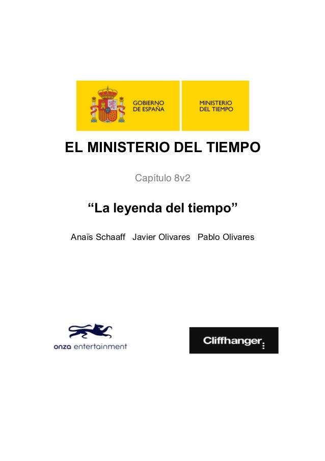 """EL MINISTERIO DEL TIEMPO    Capítulo 8v2    """"La leyenda del tiempo""""    Anaïs Schaaff Javier Olivares Pab..."""
