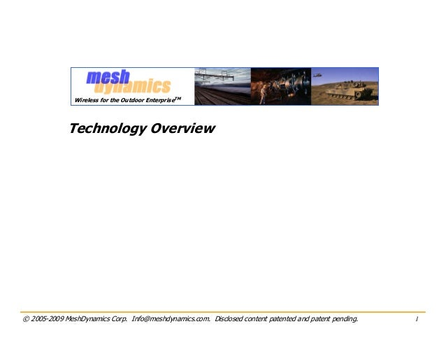 Wireless for the Outdoor EnterpriseTM             Technology Overview© 2005-2009 MeshDynamics Corp. Info@meshdynamics.com....