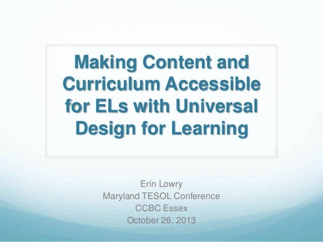 Making Content and Curriculum Accessible for ELs with Universal Design for Learning Erin Lowry Maryland TESOL Conference C...