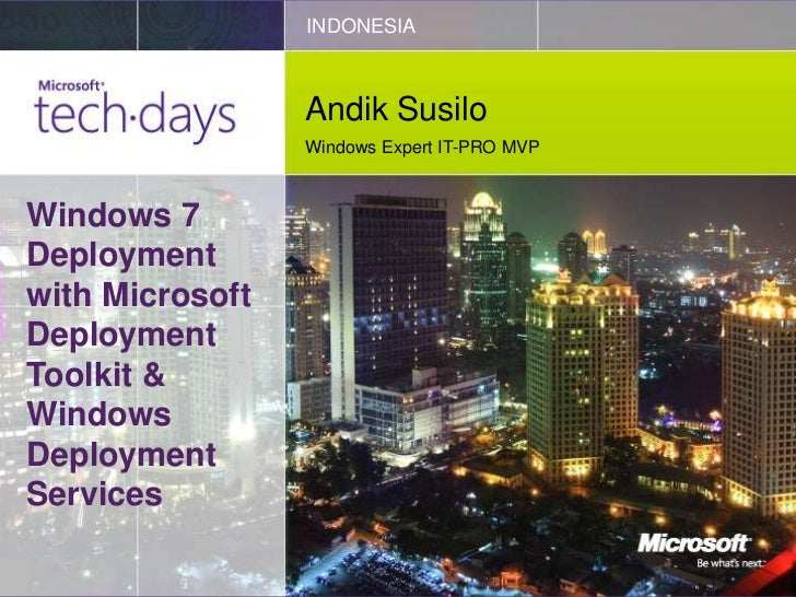 INDONESIA                 Andik Susilo                 Windows Expert IT-PRO MVPWindows 7Deploymentwith MicrosoftDeploymen...