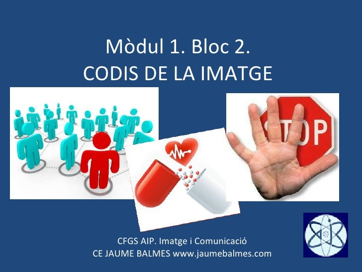 Mòdul 1. Bloc 2. CODIS DE LA IMATGE CFGS AIP. Imatge i Comunicació CE JAUME BALMES www.jaumebalmes.com