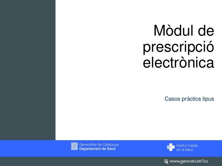 Mòdul deprescripcióelectrònica   Casos pràctics tipus