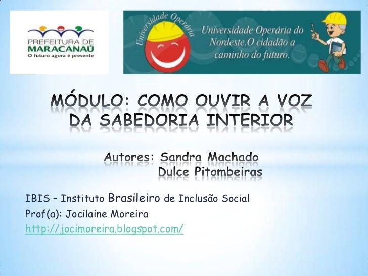 IBIS – Instituto Brasileiro de Inclusão SocialProf(a): Jocilaine Moreirahttp://jocimoreira.blogspot.com/