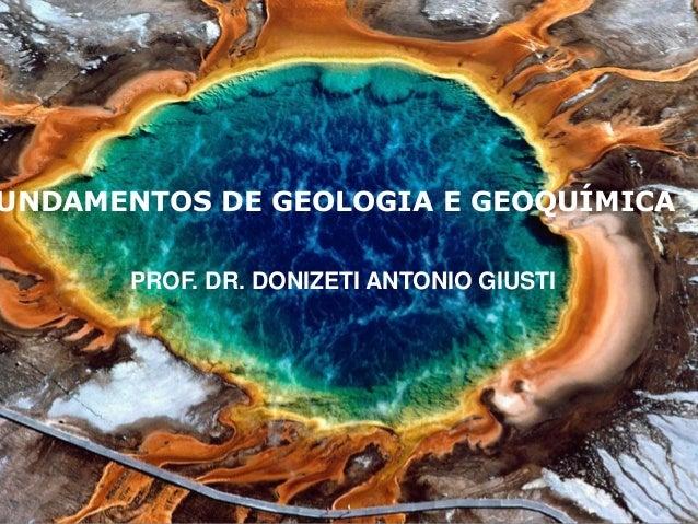 FUNDAMENTOS DE GEOLOGIA E GEOQUÍMICA  PROF. DR. DONIZETI ANTONIO GIUSTI