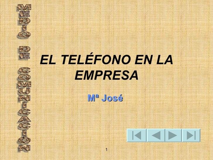 EL TELÉFONO EN LA EMPRESA Mª José  MEDIO DE COMUNICACIÓN