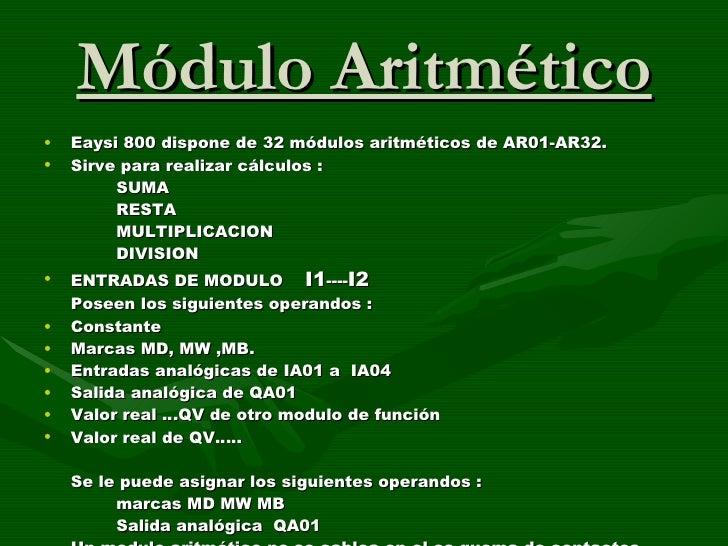 Módulo Aritmético <ul><li>Eaysi 800 dispone de 32 módulos aritméticos de AR01-AR32. </li></ul><ul><li>Sirve para realizar ...