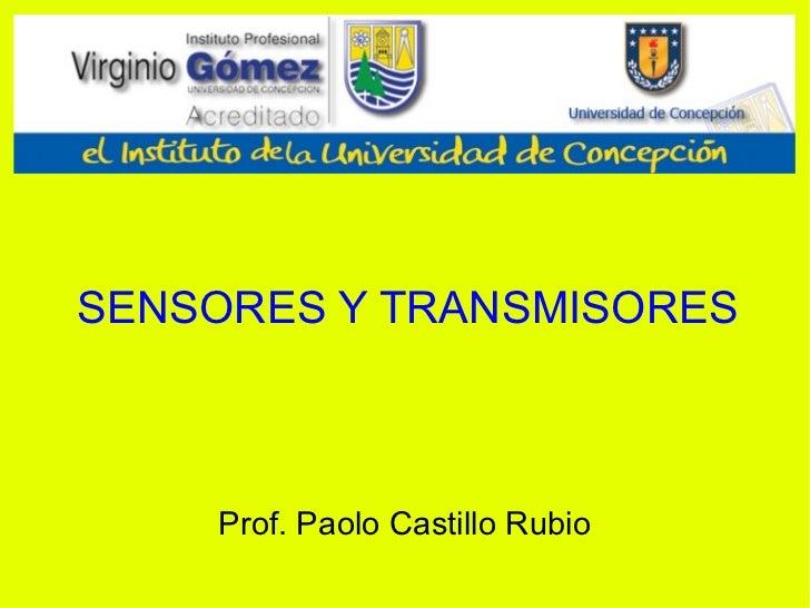 SENSORES Y TRANSMISORES Prof. Paolo Castillo Rubio