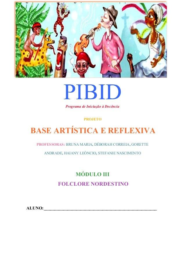 PIBIDPrograma de Iniciação à Docência PROJETO BASE ARTÍSTICA E REFLEXIVA PROFESSORAS: BRUNA MARIA, DÉBORAH CORREIA, GORETT...
