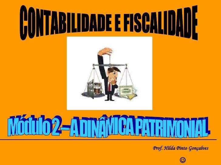 CONTABILIDADE E FISCALIDADE Prof. Hilda Pinto Gonçalves  Módulo 2 – A DINÂMICA PATRIMONIAL