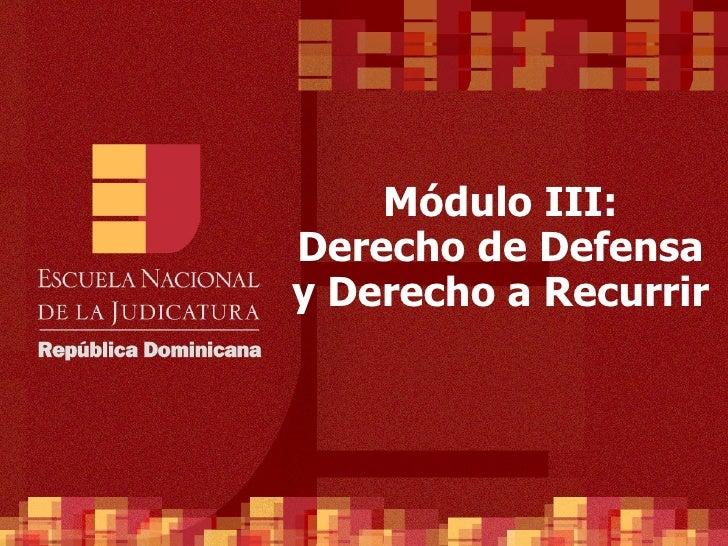 Módulo III: Derecho de Defensa y Derecho a Recurrir