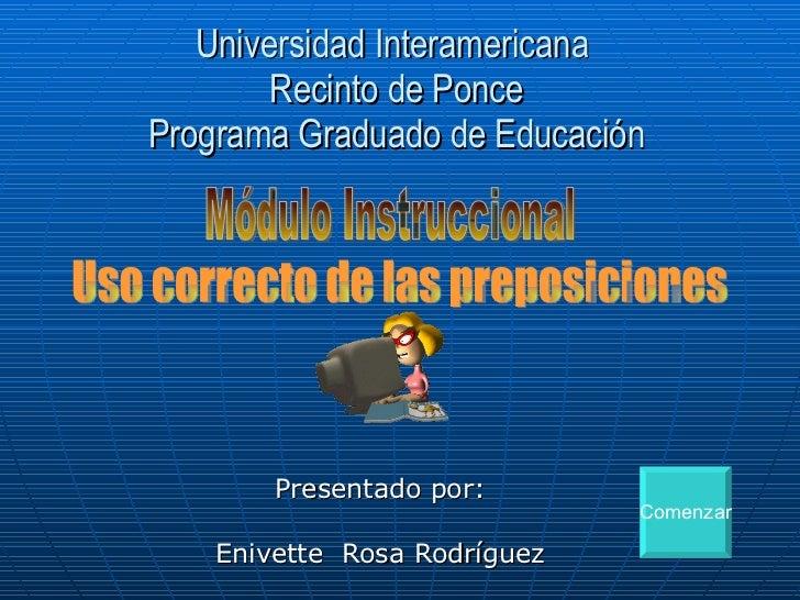 Universidad Interamericana  Recinto de Ponce Programa Graduado de Educación Presentado por: Enivette  Rosa Rodríguez Módul...