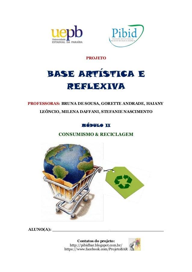 PROJETO BASE ARTÍSTICA E REFLEXIVA PROFESSORAS: BRUNA DE SOUSA, GORETTE ANDRADE, HAIANY LEÔNCIO, MILENA DAFFANI, STEFANIE ...