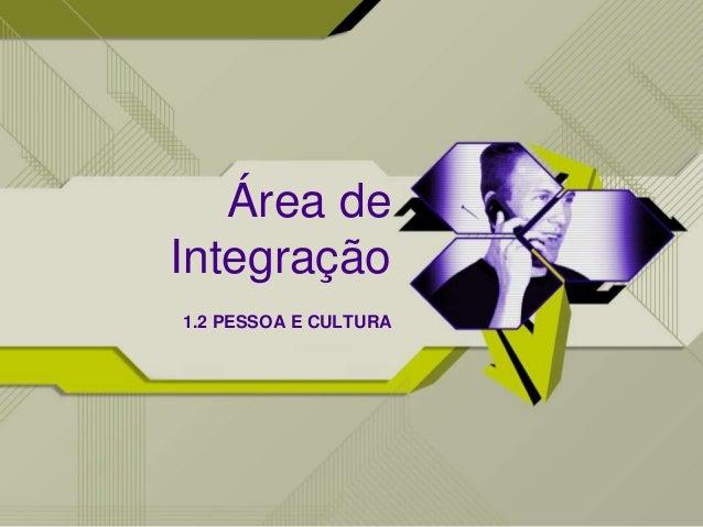 Área de Integração 1.2 PESSOA E CULTURA