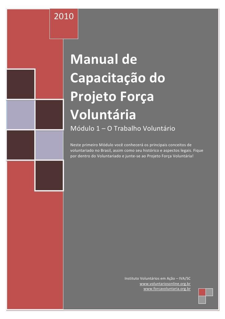 2010       Manual de    Capacitação do    Projeto Força    Voluntária    Módulo 1 – O Trabalho Voluntário     Neste primei...