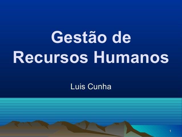 Gestão deRecursos Humanos     Luis Cunha                   1