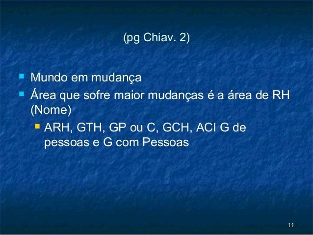 (pg Chiav. 2)   Mundo em mudança   Área que sofre maior mudanças é a área de RH    (Nome)      ARH, GTH, GP ou C, GCH, ...