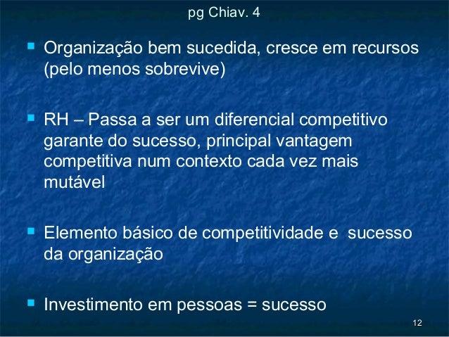 pg Chiav. 4   Organização bem sucedida, cresce em recursos    (pelo menos sobrevive)   RH – Passa a ser um diferencial c...
