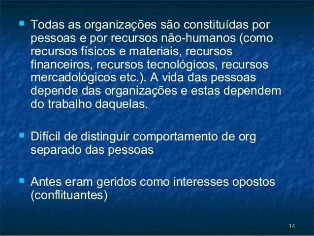    Todas as organizações são constituídas por    pessoas e por recursos não-humanos (como    recursos físicos e materiais...