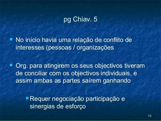pg Chiav. 5   No início havia uma relação de conflito de    interesses (pessoas / organizações   Org. para atingirem os ...