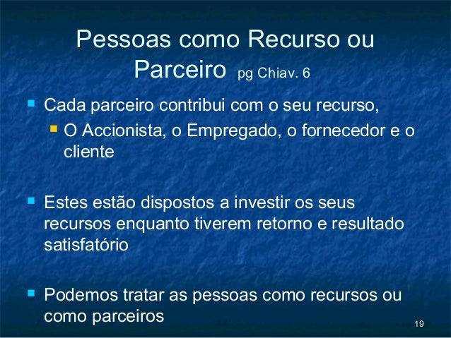 Pessoas como Recurso ou           Parceiro pg Chiav. 6   Cada parceiro contribui com o seu recurso,     O Accionista, o ...