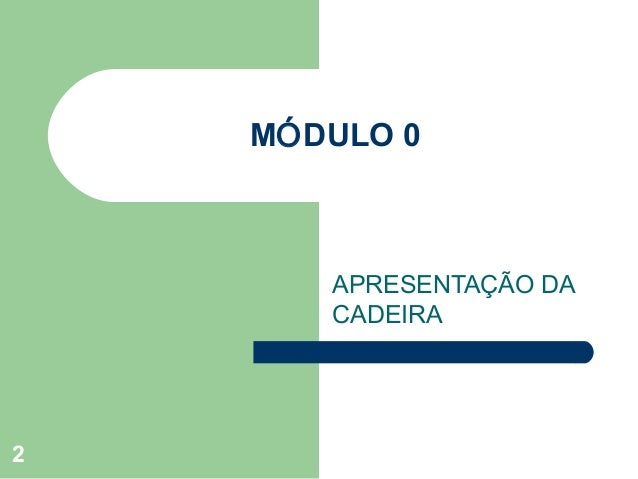 MÓDULO 0       APRESENTAÇÃO DA       CADEIRA2