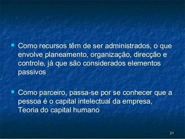    Como recursos têm de ser administrados, o que    envolve planeamento, organização, direcção e    controle, já que são ...