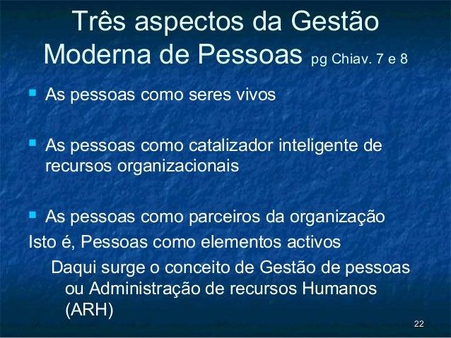 Três aspectos da Gestão    Moderna de Pessoas pg Chiav. 7 e 8   As pessoas como seres vivos   As pessoas como catalizado...