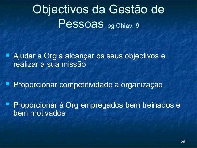 Objectivos da Gestão de             Pessoas pg Chiav. 9   Ajudar a Org a alcançar os seus objectivos e    realizar a sua ...