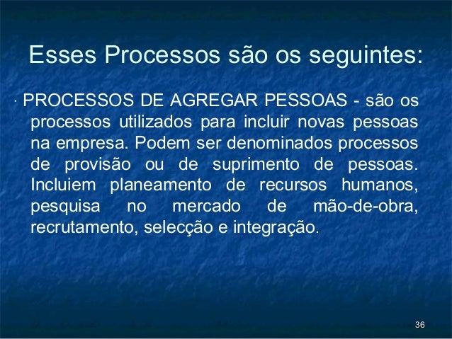 Esses Processos são os seguintes:‧ PROCESSOS DE AGREGAR PESSOAS - são os processos utilizados para incluir novas pessoas n...