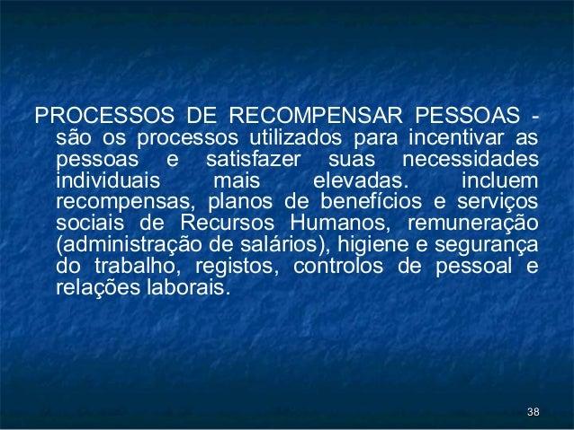 PROCESSOS DE RECOMPENSAR PESSOAS - são os processos utilizados para incentivar as pessoas e satisfazer suas necessidades i...
