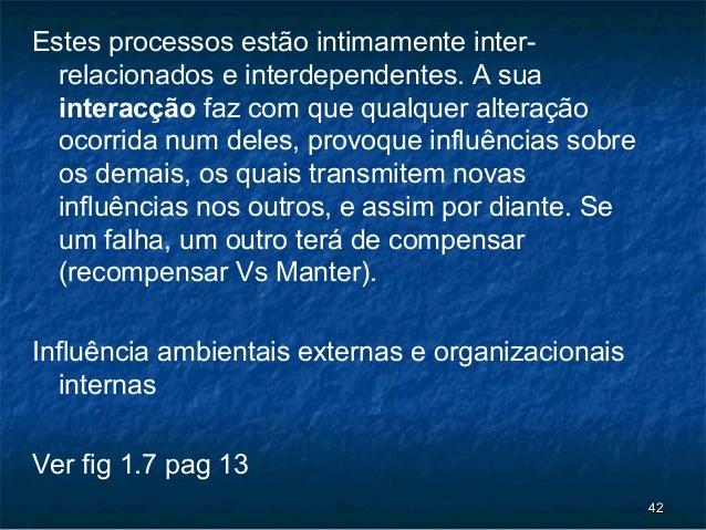 Estes processos estão intimamente inter-  relacionados e interdependentes. A sua  interacção faz com que qualquer alteraçã...
