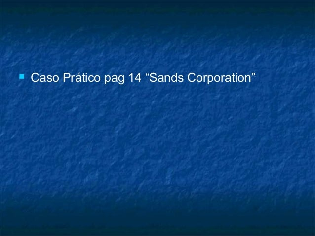"""   Caso Prático pag 14 """"Sands Corporation"""""""
