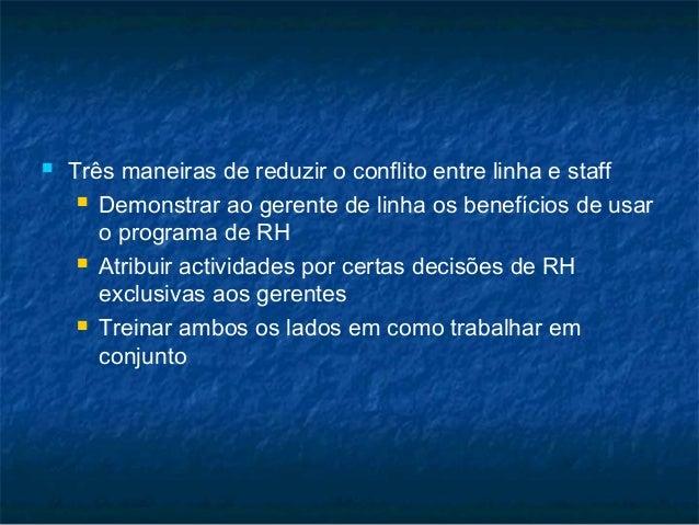    Três maneiras de reduzir o conflito entre linha e staff      Demonstrar ao gerente de linha os benefícios de usar    ...