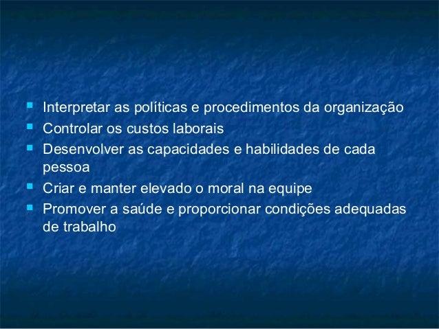    Interpretar as políticas e procedimentos da organização   Controlar os custos laborais   Desenvolver as capacidades ...