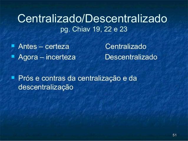 Centralizado/Descentralizado                pg. Chiav 19, 22 e 23   Antes – certeza           Centralizado   Agora – inc...