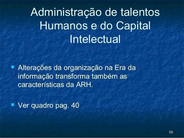 Administração de talentos        Humanos e do Capital              Intelectual   Alterações da organização na Era da    i...