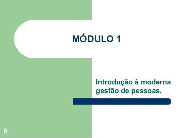 MÓDULO 1       Introdução à moderna       gestão de pessoas.6