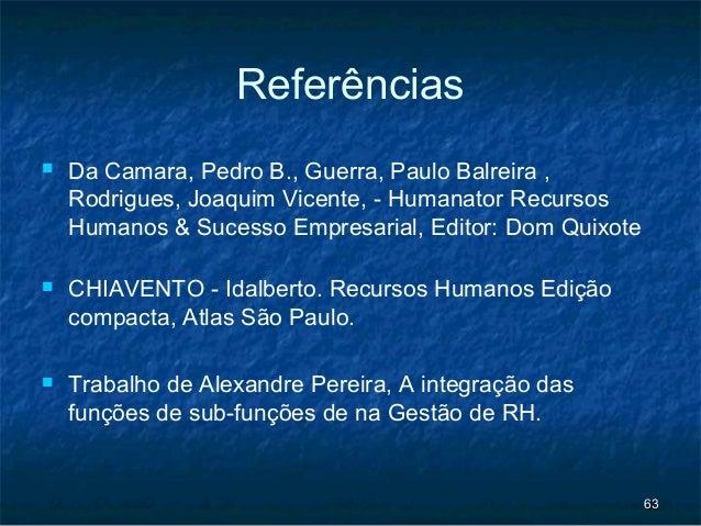Referências   Da Camara, Pedro B., Guerra, Paulo Balreira ,    Rodrigues, Joaquim Vicente, - Humanator Recursos    Humano...