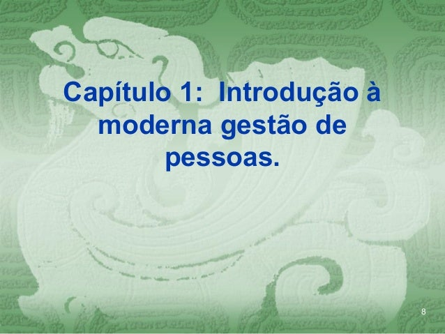 Capítulo 1: Introdução à  moderna gestão de        pessoas.                           8