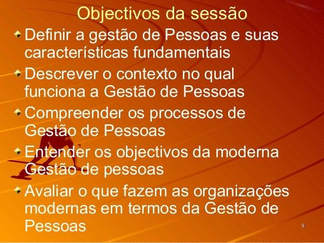 Objectivos da sessãoDefinir a gestão de Pessoas e suascaracterísticas fundamentaisDescrever o contexto no qualfunciona a G...