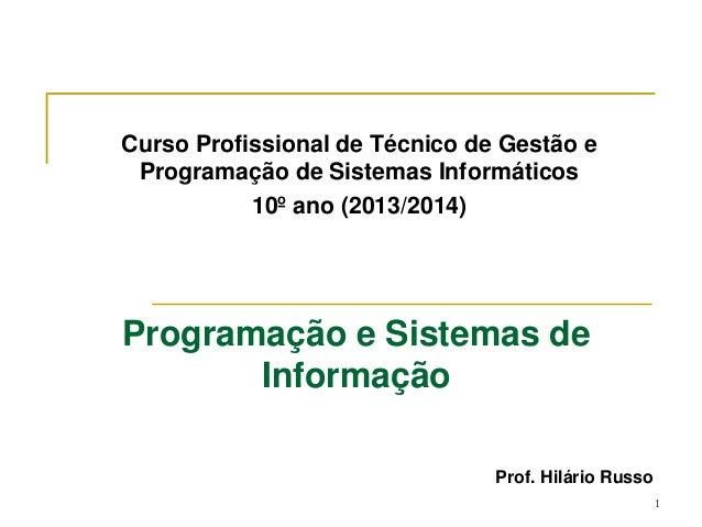 1 Programação e Sistemas de Informação Prof. Hilário Russo Curso Profissional de Técnico de Gestão e Programação de Sistem...