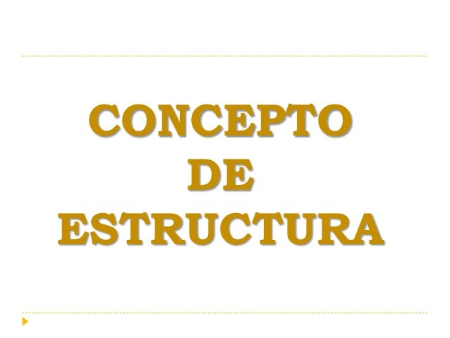 CONCEPTO DE ESTRUCTURA