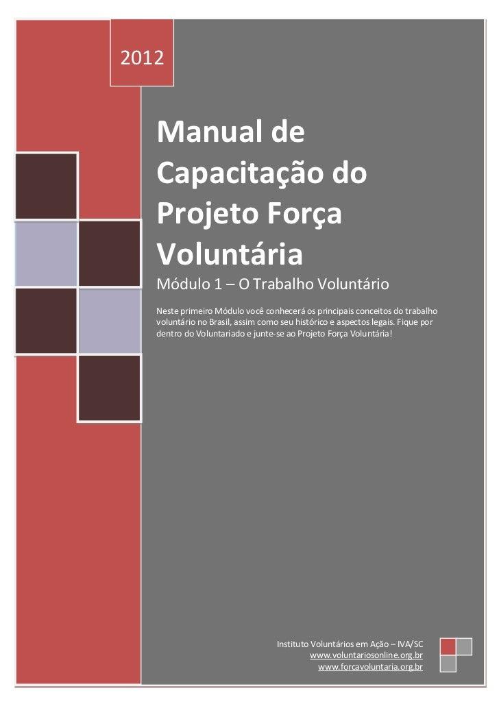 2012   Manual de   Capacitação do   Projeto Força   Voluntária   Módulo 1 – O Trabalho Voluntário   Neste primeiro Módulo ...
