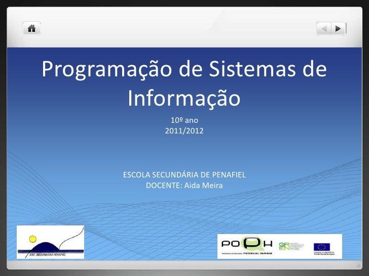 Programação de Sistemas de Informação<br />10º ano<br />2011/2012<br />ESCOLA SECUNDÁRIA DE PENAFIEL<br />DOCENTE: Aida Me...
