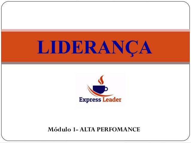 Módulo 1- ALTA PERFOMANCE LIDERANÇA