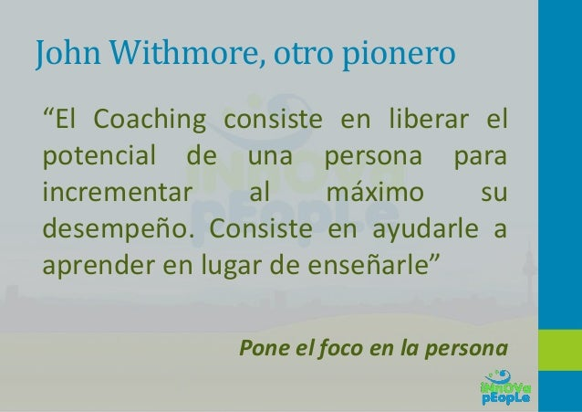 """John Withmore, otro pionero """"El Coaching consiste en liberar el potencial de una persona para incrementar al máximo su des..."""