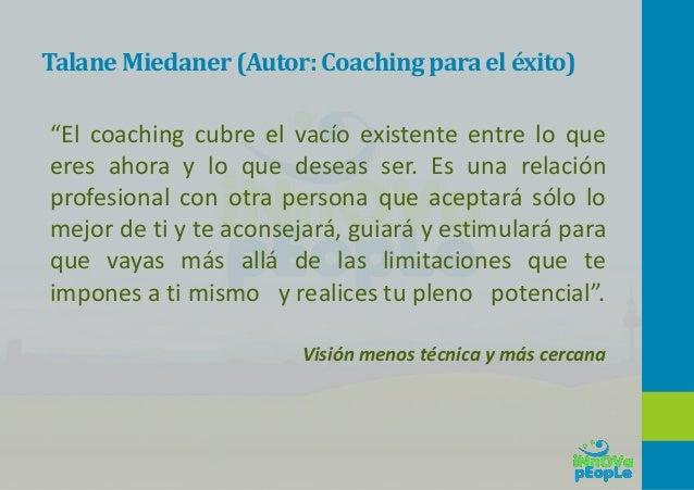 """Talane Miedaner (Autor: Coaching para eléxito) """"El coaching cubre el vacío existente entre lo que eres ahora y lo que dese..."""