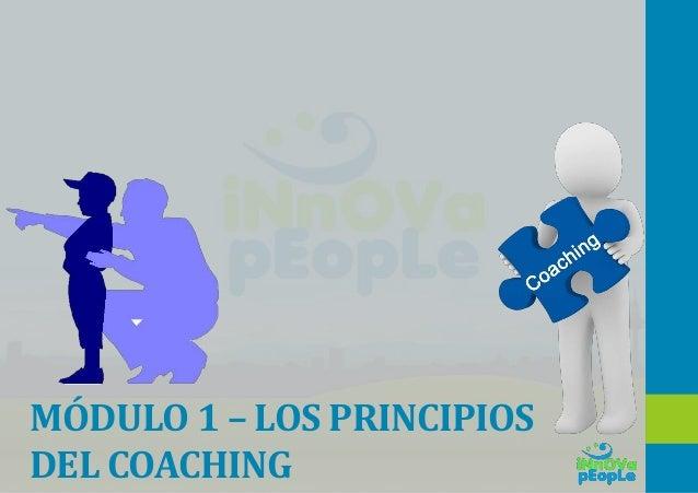 MÓDULO 1 – LOS PRINCIPIOS DEL COACHING