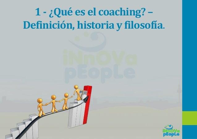 1 - ¿Qué es el coaching? – Definición, historia y filosofía.